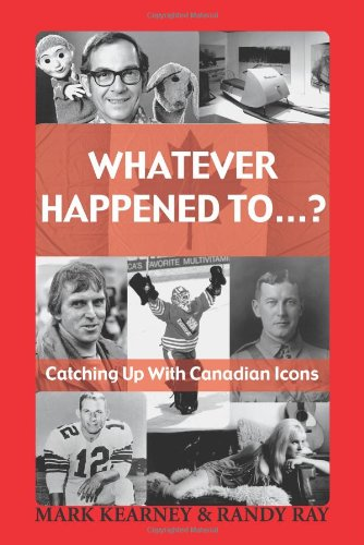 Whatever Happened to ...?: Catching Up with Canadian Icons 9781550026542