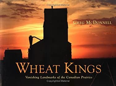 Wheat Kings: Vanishing Landmarks of the Canadian Prairies 9781550462494