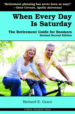 When Every Day Is Saturday: The Retirement Guide for Boomers 9781557535023