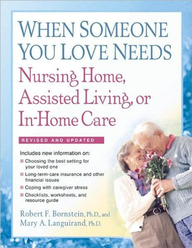 When Someone You Love Needs Nursing Home, Assisted Living, or In-Home Care: The Complete Guide 9781557048165