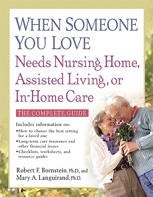 When Someone You Love Needs Nursing Home, Assisted Living, or in Home Care: The Complete Guide 9781557045348