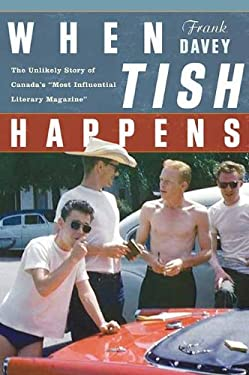 "When Tish Happens: The Unlikely Story of Canada's ""Most Influential Literary Magazine"""