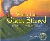 When the Giant Stirred: Legend of a Volcanic Island - Godkin, Celia