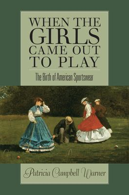When the Girls Came Out to Play: The Birth of American Sportswear 9781558495494