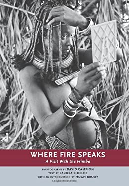 Where Fire Speaks: A Visit with the Himba 9781551521312