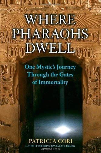 Where Pharaohs Dwell: One Mystic's Journey Through the Gates of Immortality 9781556438301