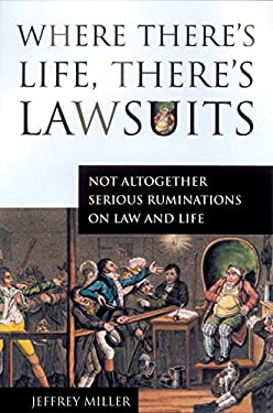 Where There's Life, There's Lawsuits: Not Altogether Serious Ruminations on Law and Life 9781550225013