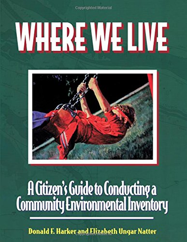 Where We Live : A Citizen's Guide to Conducting a Community Environmental Inventory