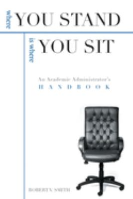 Where You Stand Is Where You Sit: An Academic Administratoras Handbook 9781557288301
