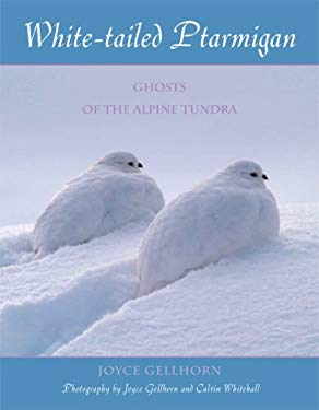 White-Tailed Ptarmigan: Ghosts of the Alpine Tundra 9781555663971