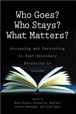 Who Goes? Who Stays? What Matters?: Accessing and Persisting in Post-Secondary Education in Canada 9781553392217