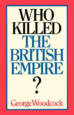 Who Killed the British Empire? an Inquest 9781550051728