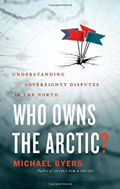 Who Owns the Arctic?: Understanding Sovereignty Disputes in the North 9781553654995