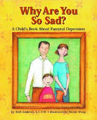 Why Are You So Sad: A Child's Book about Parental Depression 9781557988362