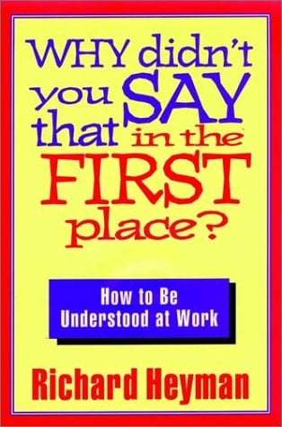 Why Didn't You Say That in the First Place: How to Be Understood at Work