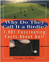 Why Do They Call It a Birdie?: 1,001 Fascinating Facts about Golf 6927535