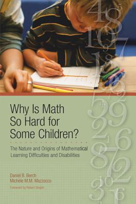 Why Is Math So Hard for Some Children?: The Nature and Origins of Mathematical Learning Difficulties and Disabilities 9781557668646