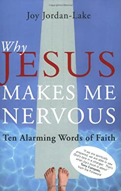 Why Jesus Makes Me Nervous: Ten Alarming Words of Faith 9781557255204