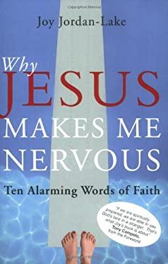 Why Jesus Makes Me Nervous: Ten Alarming Words of Faith 9781557255204
