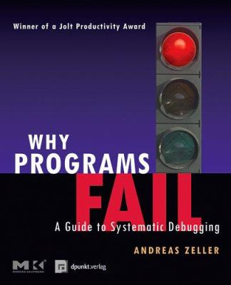 Why Programs Fail: A Guide to Systematic Debugging 9781558608665