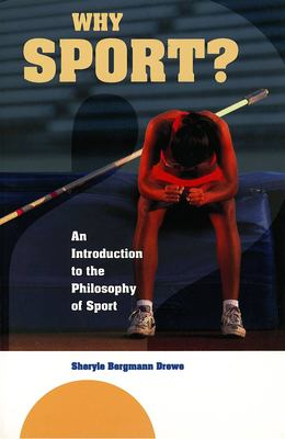 Why Sport?: An Introduction to the Philosophy of Sport - Drewe, Sheryle Bergmann