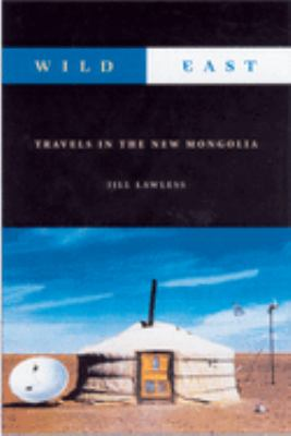 Wild East: Travels in the New Mongolia 9781550224344