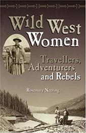 Wild West Women: Travellers, Adventurers and Rebels 6847033