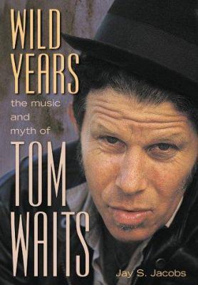 Wild Years: The Music and Myth of Tom Waits 9781550224146
