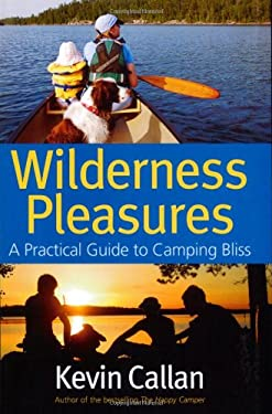 Wilderness Pleasures: A Practical Guide to Camping Bliss 9781550464979