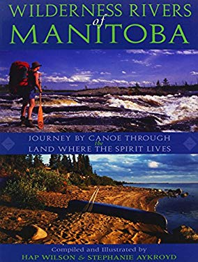 Wilderness Rivers of Manitoba: Journey by Canoe Through the Land Where the Spirit Lives 9781550464405