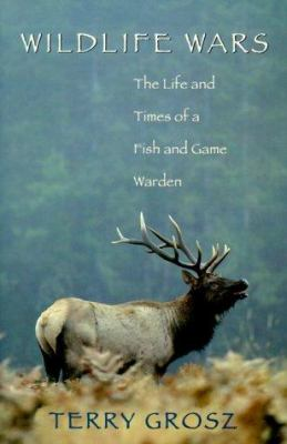 Wildlife Wars: The Life and Times of a Fish and Game Warden 9781555662462