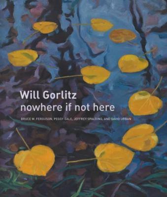 Will Gorlitz: Nowhere If Not Here 9781554580491