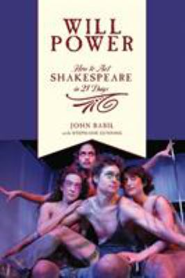 Will Power: How to Act Shakespeare in 21 Days 9781557836663