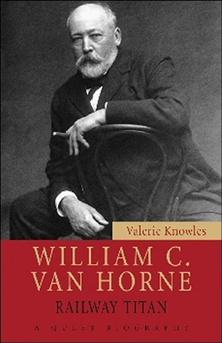 William C. Van Horne: Railway Titan 9781554887026