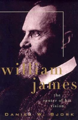 William James: The Center of His Vision 9781557984548