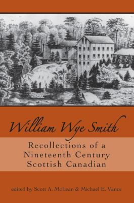 William Wye Smith: Recollections of a Nineteenth Century Scottish Canadian 9781550028041