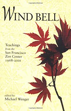 Wind Bell: Teachings from the San Francisco Zen Center, 1968-2001 9781556433818