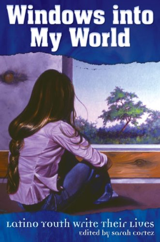 Windows Into My World: Latino Youth Write Their Lives 9781558854826