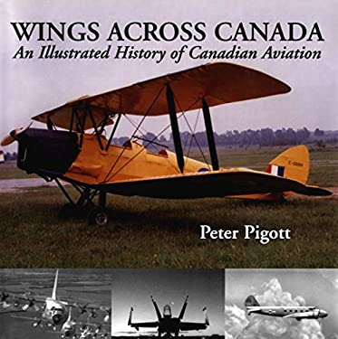 Wings Across Canada: An Illustrated History of Canadian Aviation 9781550024128