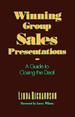 Winning Group Sales Presentations: A Guide to Closing the Deal 9781556236907