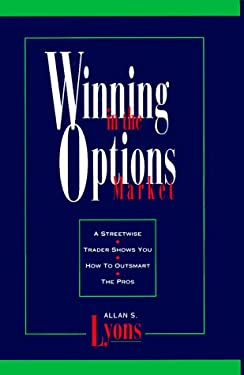 Winning in the Options Market: A Streetwise Trader Shows You How to Outsmart the Pros 9781557384317