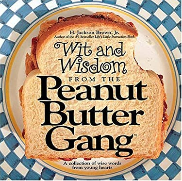 Wit and Wisdom from the Peanut Butter Gang: A Collection of Wise Words from Young Hearts 9781558532762