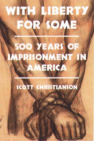 With Liberty for Some with Liberty for Some with Liberty for Some with Liberty for Some with Liberty for: 500 Years of Imprisonment in America 500 Yea 9781555533649