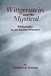 Wittgenstein and the Mystical: Philosophy as an Ascetic Practice