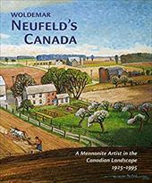 Woldemar Neufeld's Canada: A Mennonite Artist in the Canadian Landscape 1925-1995