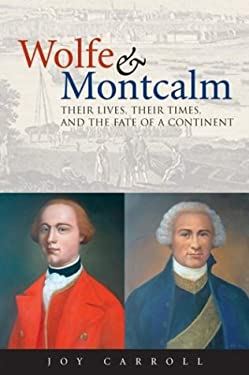 Wolfe & Montcalm: Their Lives, Their Times, and the Fate of a Continent 9781552979051