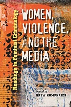 Women, Violence, and the Media: Readings in Feminist Criminology 9781555537036
