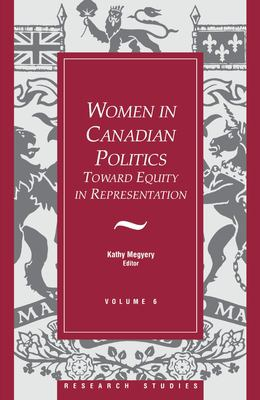 Women in Canadian Politics: Volume 6: Toward Equity in Representation 9781550021028