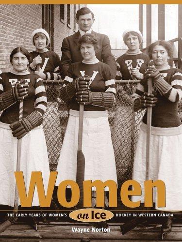 Women on Ice: The Early Years of Women's Hockey in Western Canada 9781553800736