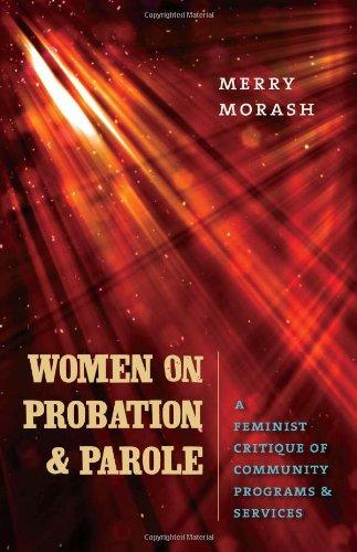 Women on Probation and Parole: A Feminist Critique of Community Programs & Services 9781555537203
